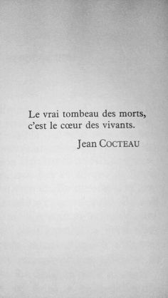 Jean Cocteau The real tomb of the dead is the heart of the living The Words, More Than Words, Cool Words, Favorite Quotes, Best Quotes, Love Quotes, Inspirational Quotes, Pretty Words, Beautiful Words