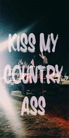 Kiss my country ass, to all the city bitches who think they're country