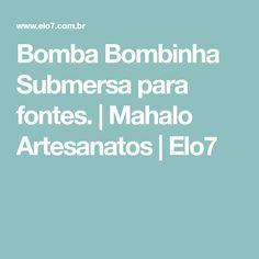 Bomba Bombinha Submersa para fontes. | Mahalo Artesanatos | Elo7