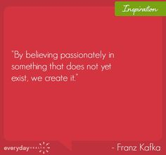 "'By believing passionately in something that does not yet exist, we create it."" - Franz Kafka #quoteoftheday #qotd #inspirationalquotes #everydayhealth 
