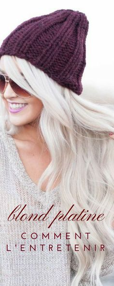 Comment entretenir un blond platine ? 15 conseils à suivre absolument !