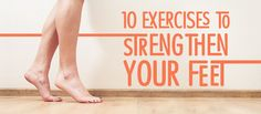 Do you tend to trip over your own feet? Then try these feet strengthening exercises to improve balance and boost your athletic performance.