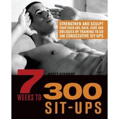 7 Weeks to 300 Sit-Ups: Strengthen and Sculpt Your Abs, Back, Core and Obliques by Training to Do 300 Consecutive Sit-Ups (Paperback) Weight Loss Tips, Lose Weight, Week Diet, Sculpting, Core, Abs, Training, People, Whittling