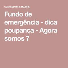 Fundo de emergência - dica poupança - Agora somos 7