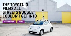 Now thats great thinking: Toyota IQ Street View - Completing Googles Work Check out the latest Drone in the Market