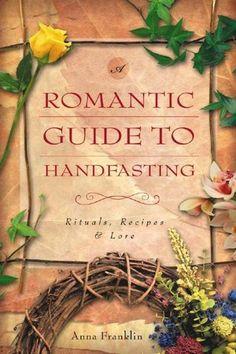 Romantic Guide to Handfasting: Rituals, Recipes & Lore