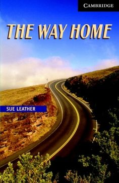 The Way Home / Sue Leather  Cambridge : Cambridge University Press, 2010. Resérvalo en: http://roble.unizar.es/record=b1617000~S1*spi