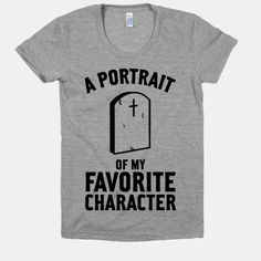 A Portrait Of My Favorite Character | HUMAN | T-Shirts, Tanks, Sweatshirts and Hoodies