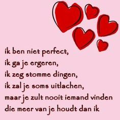 ik ben niet perfect, ik ga je ergeren, ik zeg stomme dingen, ik zal je uitlachen maar je zult nooit iemand vinden die meer van je houdt dan ik What Is Love, Love You, Quotes Gif, Qoutes About Love, Dutch Quotes, Love Text, Husband Love, True Love, Wise Words