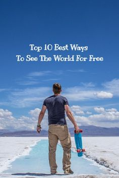 Here are our top 10 most efficient methods to travel the world for free.