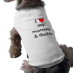 I Love My Mommy and Daddy Pet T Shirt