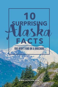 10 Surprising Alaska Facts You Won't Find on A Brochure