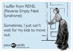 I suffer from RENS. (Reverse Empty Nest Syndrome) Sometimes, I just can't wait for my kids to move out. Cute Quotes, Great Quotes, Funny Quotes, Empty Nest Syndrome, I Saw The Light, Belly Laughs, Someecards, Getting Old, Make Me Smile