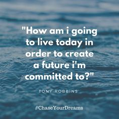 I love this quote. Tony Robbins's work has been very impactful on my life.