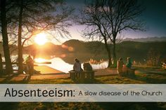 """Absenteeism: A slow disease of the church It starts out with a little thought of """"not going to service today, tonight or next week"""" and ends up becoming several missed services a month. keepersofhome.com"""