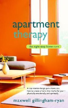 Apartment Therapy : The Eight Step Home Cure - Maxwell Gillingham-Ryan