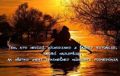 Ten, kto nevidí východisko z ťažkej situácie, urobí najlepšie, ak všetko zverí nekonečnej  múdrosti podvedomia