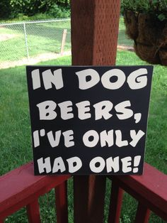 In Dog Beers I've Only Had One  Sign  by NotTooShabbyChicHome, $24.00