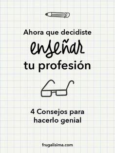 Ahora que decidiste enseñar tu profesión: 4 consejos para hacerlo genial | Frugalisima Frugal, Math Equations, Housewife, Tips, Thoughts
