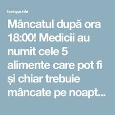 Mâncatul după ora 18:00! Medicii au numit cele 5 alimente care pot fi și chiar trebuie mâncate pe noapte. - Fasingur How To Get Rid, Alter, Good To Know, Health Fitness, Fii, Sport, Silhouettes, The Body, Food