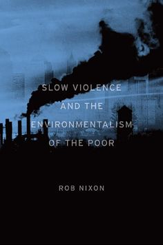 Slow Violence and the Environmentalism of the Poor by Rob... https://www.amazon.com/dp/0674072340/ref=cm_sw_r_pi_dp_G6SCxbTH2YT5J