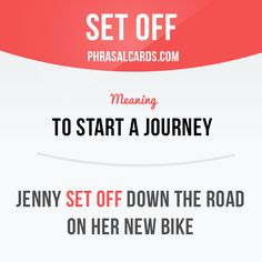 """Set off"" means ""to ​start a ​journey"". Example: Jenny set off down the ​road on…"