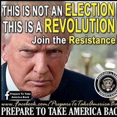 This is Not An Election. It Is a Revolution! Join The Resistance!!