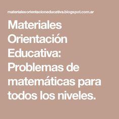 Materiales Orientación Educativa: Problemas de matemáticas para todos los niveles.