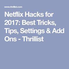 Netflix Hacks for 2017: Best Tricks, Tips, Settings & Add Ons - Thrillist