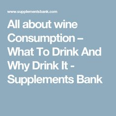 All about wine Consumption – What To Drink And Why Drink It - Supplements Bank Fat Burning Supplements, Weight Loss Supplements, Check It Out, Names, Wine, Drinks, Drinking, Beverages, Drink