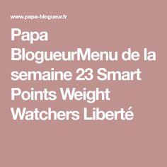 Papa BlogueurMenu de la semaine 23 Smart Points Weight Watchers Liberté
