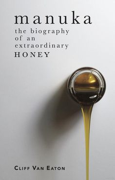 Manuka – the biography of an extraordinary honey, Cliff Van Eaton