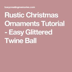 Rustic Christmas Ornaments Tutorial - Easy Glittered Twine Ball