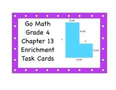 Go Math Grade 4 Chapter 13 Enrichment Task Cards. Area and Perimeter.