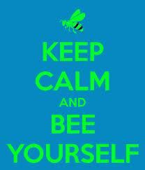 LOVE! Stay calm and bee yourself!