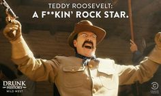 a f**kin' rock star! Drunk History, Roosevelt, Got Him, I Laughed, Comedy, Funny, Rock, Star, Skirt