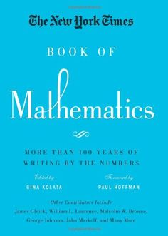 The New York Times Book of Mathematics: More Than 100 Years of Writing by the Numbers- gathers more than 110 articles written from 1892 to 2010 that cover statistics, coincidences, chaos theory, famous problems, cryptography, computers, and many other topics.