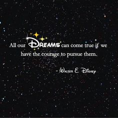 Courage, Dreams, Walter E. All our dreams can come true if we have the courage to pursue them. - Walter E. Disney > Dream Quotes, Famous Quotes with Pictures. Citation Walt Disney, Walt Disney Quotes, Disney Sayings, Disney Quotes About Love, Favorite Quotes, Best Quotes, Love Quotes, Short Dream Quotes, Famous Quotes