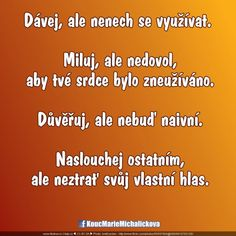 Dávej, ale nenech se využívat. Miluj, ale nedovol, aby... Tarot, Story Quotes, Motto, True Stories, Favorite Quotes, Quotations, Ale, Motivational Quotes, Words