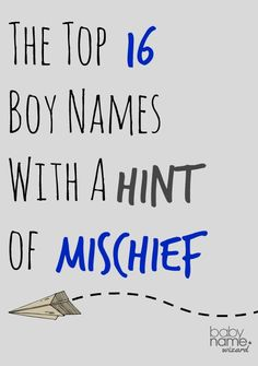 The Top 16 Boy Names With a Hint of Mischief! #babynames