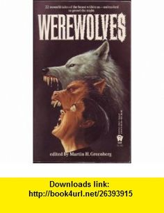 Werewolves (9780886776541) Martin H. Greenberg , ISBN-10: 0886776546  , ISBN-13: 978-0886776541 ,  , tutorials , pdf , ebook , torrent , downloads , rapidshare , filesonic , hotfile , megaupload , fileserve
