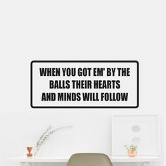 When you em' by the balls their hearts and minds will follow Sticker Decal Wall Car Vinyl Car Wall