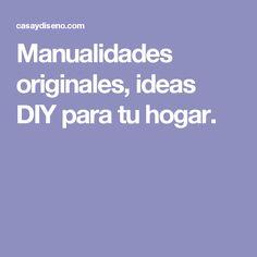 Manualidades originales, ideas DIY para tu hogar.