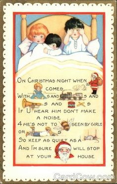 Vintage Christmas Post Card, Children in Bed - Rebus Poem On Christmas night when Santa comes with dolls and trains and trumpuets and drums, if U hear him don't make a noise 4 he's not to be seen by girls or boys. So keep as quiet as a mouse and I'm sure Santa will stop at your house.