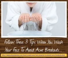 Follow These 3 Tips When You Wash Your Face To Avoid Acne Breakouts...