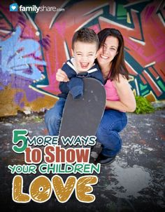 FamilyShare.com l 5 more ways to show your #children #love