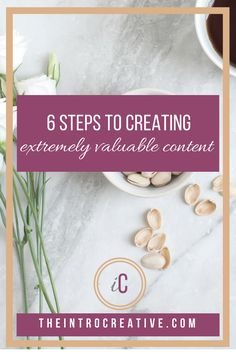 6 Steps to Creating Extremely Valuable Content