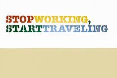 Stop working, start traveling