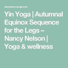 Yin Yoga | Autumnal Equinox Sequence for the Legs – Nancy Nelson | Yoga & wellness