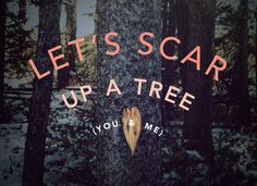 Let's scar up a tree Pin by Laura Brunow Miner and Evany Thomas,